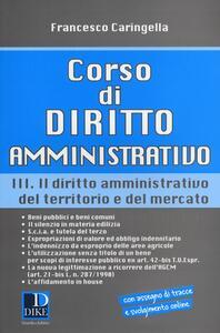 Corso di diritto amministrativo. Vol. 3: Il diritto amministrativo del territorio e del mercato.