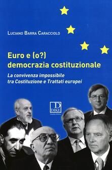 Euro e (o?) democrazia costituzionale. La convivenza impossibile tra costituzione e trattati europei - Luciano Barra Caracciolo - copertina