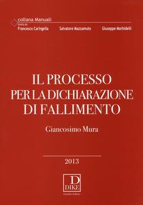 Libro Il processo per la dichiarazione di fallimento Giancosimo Mura