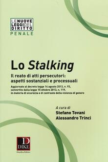 Lo stalking. Il reato di atti persecutori: aspetti sostanziali e processuali