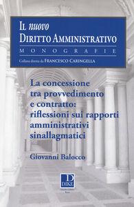 Libro La concessione tra provvedimento e contratto. Riflessioni sui rapporti amministrativi sinallagmatici Giovanni Balocco