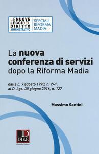 La nuova conferenza di servizi dopo la riforma Madia. Dalla L. 7 agosto 1990, n. 241, al D.lgs. 30 giugno 2016, n. 127