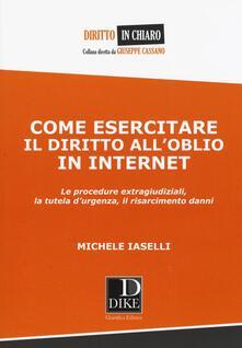 Premioquesti.it Come esercitare il diritto all'oblio in internet. Le procedure extragiudiziali, la tutela d'urgenza, il risarcimento danni Image