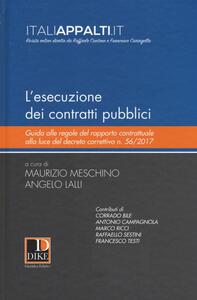 Libro L' esecuzione dei contratti pubblici. Guida alle regole del rapporto contrattuale alla luce del decreto correttivo n. 56/2017