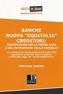 Banche nuova «Equitalia», creditori: aggressione della prima casa e del patrimonio della famiglia - Stefano Chiodi - copertina