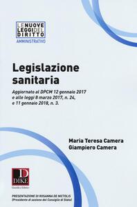 Legislazione sanitaria. Aggiornato al DPCM 12 gennaio 2017 e alle leggi 8 marzo 2017, n. 24, e 11 gennaio 2018, n. 3