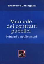 Manuale dei contratti pubblici. Principi e applicazioni