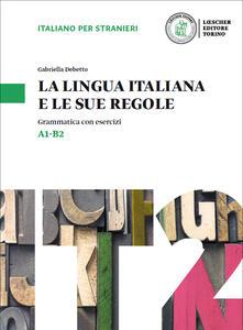 Capturtokyoedition.it La lingua italiana e le sue regole. Grammatica della lingua italiana con esercizi. Livello A1-B2 Image
