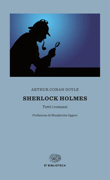 Sherlock Holmes. Tutti i romanzi - Arthur Conan Doyle,Luca Lamberti - ebook