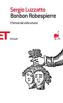 Bonbon Robespierre. Il terrore dal volto umano - Sergio Luzzatto - ebook