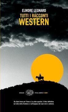 Tutti i racconti western - Luca Conti,Elmore Leonard - ebook