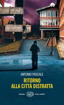 Ritorno alla città distratta - Antonio Pascale - ebook