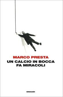 Un calcio in bocca fa miracoli - Marco Presta - ebook