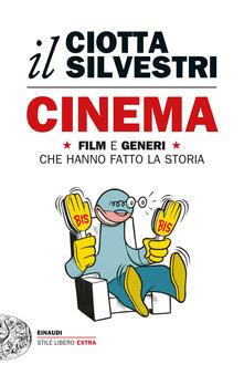 Cinema. Film e generi che hanno fatto la storia - Mariuccia Ciotta,Roberto Silvestri - ebook