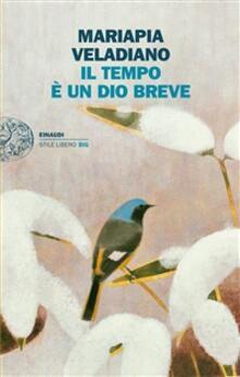 Il tempo è un dio breve - Mariapia Veladiano - ebook
