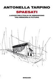 Spaesati. Luoghi dell'Italia in abbandono tra memoria e futuro