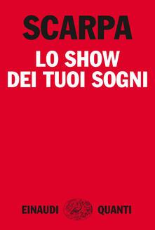 Lo show dei tuoi sogni - Tiziano Scarpa - ebook