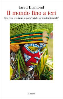 Il mondo fino a ieri. Che cosa possiamo imparare dalle società tradizionali? - Anna Rusconi,Jared Diamond - ebook