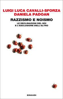 Razzismo e noismo. Le declinazioni del noi e l'esclusione dell'altro - Luigi Luca Cavalli-Sforza,Daniela Padoan - ebook