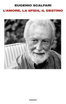 L' amore, la sfida, il destino. Il tavolo dove si gioca il senso della vita - Eugenio Scalfari - ebook