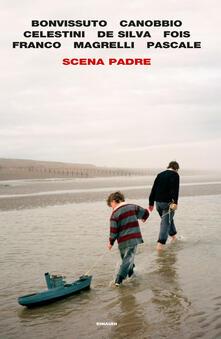 Scena padre - Sandro Bonvissuto,Andrea Canobbio,Ascanio Celestini,Diego De Silva - ebook