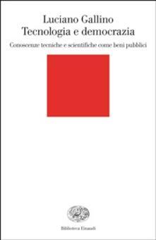 Tecnologia e democrazia. Conoscenze tecniche e scientifiche come beni pubblici - Luciano Gallino - ebook