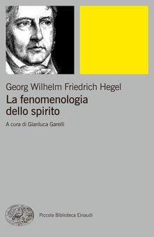 La fenomenologia dello spirito - Friedrich Hegel,G. Garelli - ebook