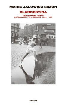 Clandestina. Una giovane donna sopravvissuta a Berlino (1940-1945) - Isabella Amico di Meane,Hermann Simon,Irene Stratenwerth,Marie Jalowicz Simon - ebook