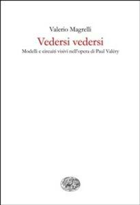 Vedersi vedersi. Modelli e circuiti visivi nell'opera di Paul Valéry - Valerio Magrelli - ebook