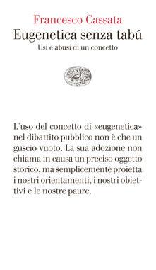 Eugenetica senza tabù. Usi e abusi di un concetto - Francesco Cassata - ebook