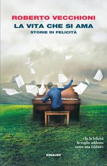 La vita che si ama. Storie di felicità - Roberto Vecchioni - ebook