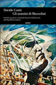 Gli uomini di Mussolini. Prefetti, questori e criminali di guerra dal fascismo alla Repubblica italiana - Davide Conti - ebook