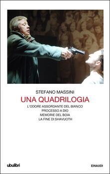 Una quadrilogia: L'odore assordante del bianco-Processo a Dio-Memorie del boia-La fine di Shavuoth - Stefano Massini - ebook
