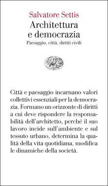 Architettura e democrazia. Paesaggio, città, diritti civili - Salvatore Settis - ebook