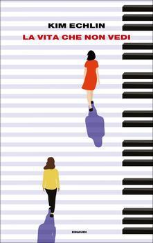 La vita che non vedi - Kim Echlin,Monica Pareschi - ebook