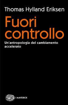Fuori controllo. Un'antropologia del cambiamento accelerato - Chiara Melloni,Thomas Hylland Eriksen - ebook