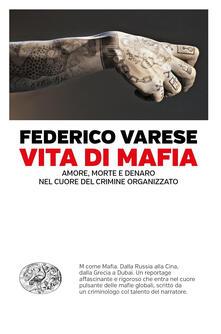 Vita di mafia. Amore, morte e denaro nel cuore del crimine organizzato - Giovanni Garbellini,Federico Varese - ebook