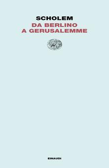 Da Berlino a Gerusalemme - Gershom Scholem,Giulio Busi,Saverio Campanini - ebook