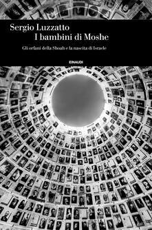 I bambini di Moshe. Gli orfani della Shoah e la nascita di Israele - Sergio Luzzatto - ebook