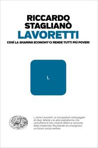 Lavoretti. Così la «sharing economy» ci rende tutti più poveri - Riccardo Staglianò - ebook