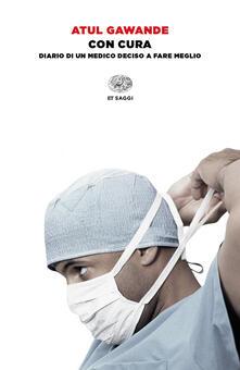 Con cura. Diario di un medico deciso a fare meglio - Anna Nadotti,Atul Gawande - ebook