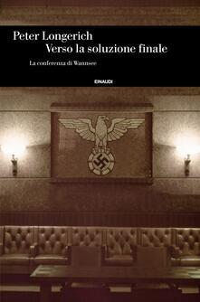 Verso la soluzione finale. La conferenza di Wannsee - Valentina Tortelli,Peter Longerich - ebook