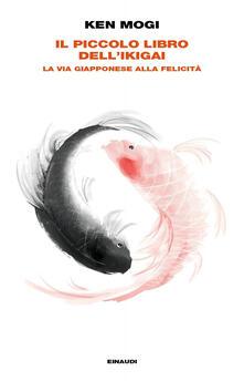 Il piccolo libro dell'ikigai. La via giapponese alla felicità - Anna Rusconi,Ken Mogi - ebook