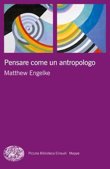 Pensare come un antropologo - Luigi Giacone,Matthew Engelke - ebook