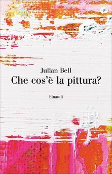 Che cos'è la pittura? - Luca Bianco,Julian Bell - ebook