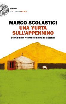Una yurta sull'Appennino. Storia di un ritorno e di una resistenza - Marco Scolastici - ebook