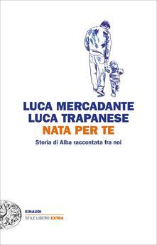 Nata per te. Storia di Alba raccontata fra noi - Luca Mercadante,Luca Trapanese - ebook