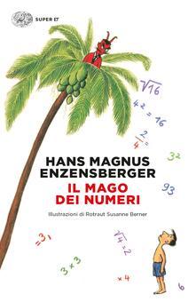 Il mago dei numeri. Un libro da leggere prima di addormentarsi, dedicato a chi ha paura della matematica - Rotraut Susanne Berner,Hans Magnus Enzensberger,Enrico Ganni - ebook
