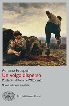 Un volgo disperso. Contadini d'Italia nell'Ottocento - Adriano Prosperi - ebook