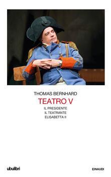Teatro. Vol. 5 - Thomas Bernhard,Eugenio Bernardi,Umberto Gandini - ebook